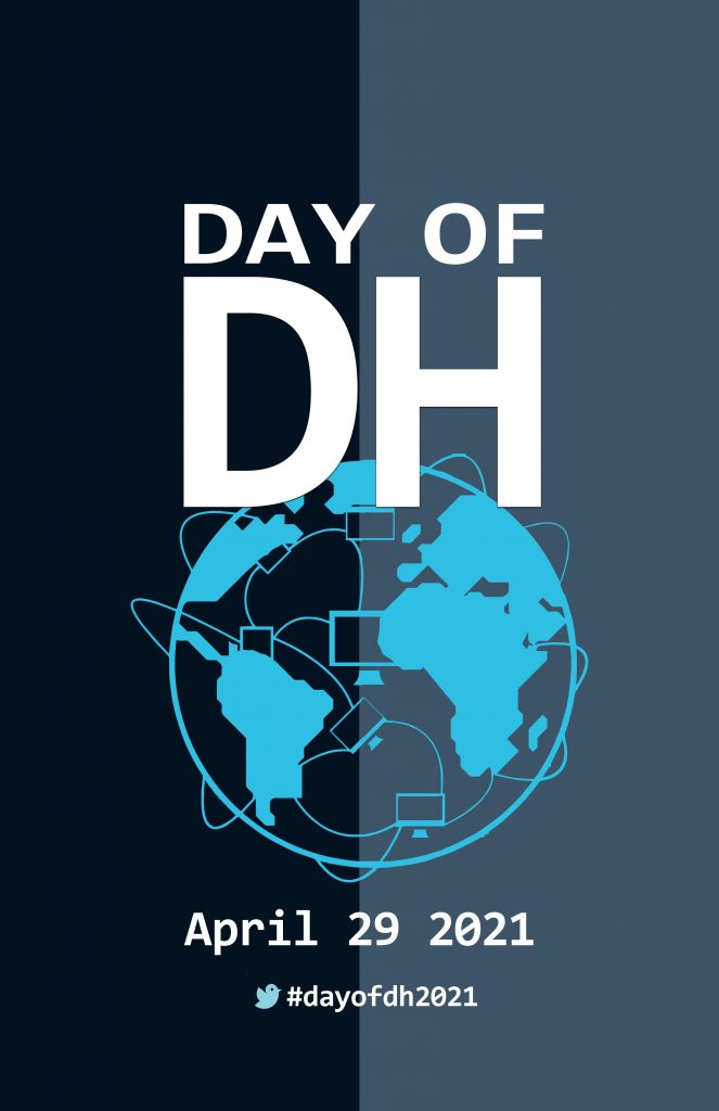 #DayOfDH2021 Logo. Text reading Day of DH over a globe in which the continents are connected by networked computers. Text under the globe reading April 29 2021 and the common hashtag.